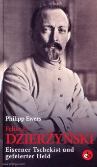 Ewers, Philipp: Feliks Dzierzynski. Eiserner Tschekist und gefeierter Held