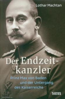 Machtan, Lothar: Der Endzeitkanzler. Prinz Max von Baden und der Untergang des Kaiserreiches