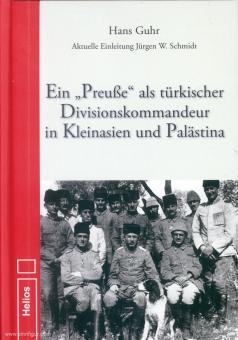 """Guhr, Hans: Ein """"Preuße"""" als türkischer Divisionskommandeur in Kleinasien und Palästina"""