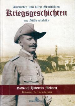 Mehnert, Gottreich H.: Anekdoten und kurze Geschichten. Kriegsgeschichten aus Südwestafrika. Ein Pionier erzählt aus seinem Leben