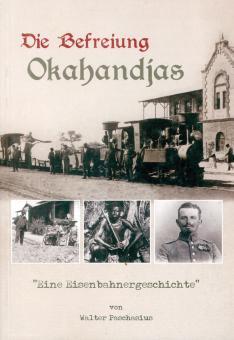 Paschasius, Walter: Die Befreiung Okahandja. Eine Eisenbahnergeschichte aus dem Herero-Aufstand 1904