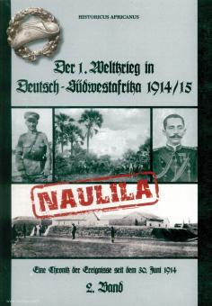 """Africanus, Historicus: Der 1. Weltkrieg in Deutsch-Südwestafrika 1914/15. Eine Chronik der Ereignisse seit dem 30. Juni 1914. Band 1: """"Naulila"""""""