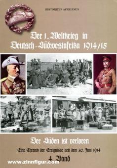 Africanus, Historicus: Der 1. Weltkrieg in Deutsch-Südwestafrika 1914/15. Eine Chronik der Ereignisse seit dem 30. Juni 1914. Band 4: Der Süden ist verloren