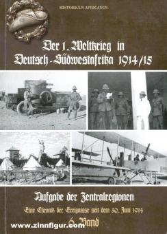 Africanus, Historicus: Der 1. Weltkrieg in Deutsch-Südwestafrika 1914/15. Eine Chronik der Ereignisse seit dem 30. Juni 1914. Band 6: Aufgabe der Zentralregion