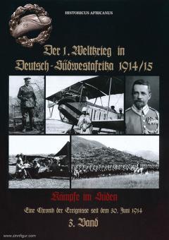 Africanus, Historicus: Der 1. Weltkrieg in Deutsch-Südwestafrika 1914/15. Eine Chronik der Ereignisse seit dem 30. Juni 1914. Band 3: Kämpfe im Süden