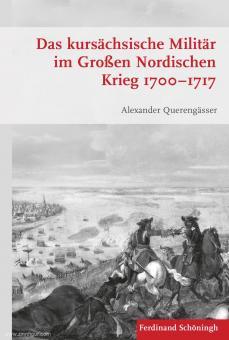 Querengässer, Alexander: Das kursächsische Militär im Großen Nordischen Krieg 1700-1717