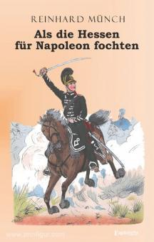 Münch, Reinhard: Als die Hessen für Napoleon fochten