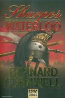 Cornwell, Bernard: Sharpes Waterloo. Richard Sharp und der Waterloo-Feldzug vom 15. Juni bis 18. Juni 1815