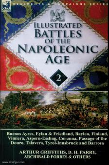 Griffiths, Arthur/Parry, D. A./Forbes, Archibald: Illustrated Battles of the Napoleonic Age. Band 2: 1807-1811