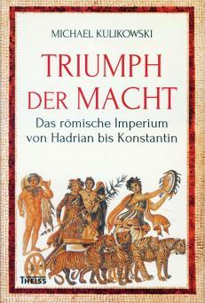 Kulikoski, Michael: Triumph der Macht. Das römische Imperium von Hadrian bis Konstantin