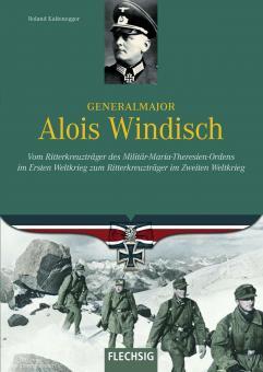 Kaltenegger, Roland: Generalmajor Alois Windisch. Vom Ritterkreuzträger des Militär-Maria-Theresien-Ordens im Ersten Weltkrieg zum Ritterkreuzträger im Zweiten Weltkrieg