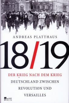 Platthaus, Andreas: 18/19. Der Krieg nach dem Krieg. Deutschland zwischen Revolution und Versailles