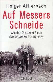 Afflerbach, Holger: Auf Messers Schneide. Wie das Deutsche Reich den Ersten Weltkrieg verlor