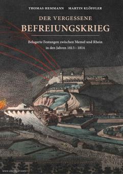 Hemmann, Thomas/Klöffler, Martin: Der vergessene Befreiungskrieg. Belagerte Festungen zwischen Memel und Rhein in den Jahren 1813-1814
