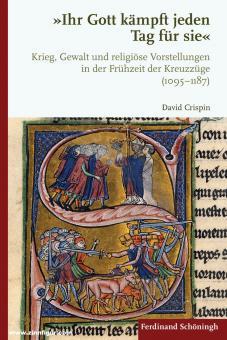 """Crispin, David: """"Ihr Gott kämpft jeden Tag für sie"""". Krieg, Gewalt und religiöse Vorstellungen in der Frühzeit der Kreuzzüge (1095-1187)"""