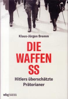 Bremm, Klaus-Jürgen: Die Waffen-SS. Hitlers überschätzte Prätorianer