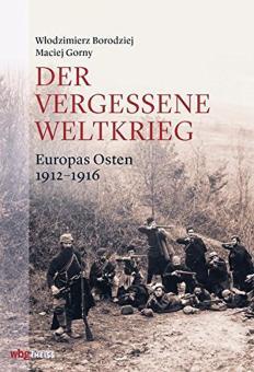 Borodziej, Wlodzimierz/Gorny, Maciej: Der vergessene Weltkrieg. Europas Osten 1912-1916. 2 Bände