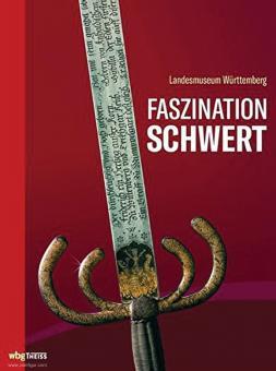 Landesmuseum Württemberg (Hrsg.): Faszination Schwert. Geschätzt - Verehrt - Gefürchtet