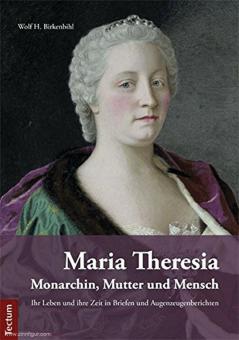 Birkenbihl, Wolf H.: Maria Theresia. Monarchin, Mutter und Mensch. Ihr Leben und ihre Zeit in Briefen und Augenzeugenberichten