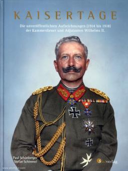 Schönberger, Paul/Schimmel, Stefan: Kaisertage. Die unveröffentlichten Aufzeichnungen der Kammerdiener und Adjutanten Wilhelms II