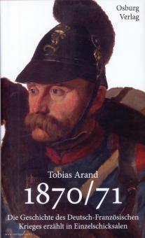 """Arand, Tobias: """"Welche Siege, welche Verluste"""". Die Geschichte des Deutsch-Französischen Krieges 1870/71 erzählt in Einzelschicksalen"""