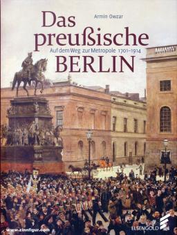 Owzar, Armin: Das preußische Berlin. Auf dem Weg zur Metropole 1701-1918