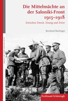 Bachinger, Bernhard: Die Mittelmächte an der Saloniki-Front 1915-1918. Zwischen Zweck, Zwang und Zwist