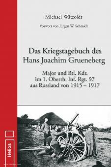 Wätzoldt, Michael: Kriegstagebuch des Hans Joachim Grueneberg. Major und Btl. Kdr. im 1. Oberrh. Inf. Rgt. 97 aus Russland von 1915-1917