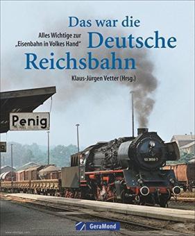 """Vetter, Klaus-Jürgen: Das war die Deutsche Reichsbahn. Alles Wichtige zur """"Eisenbahn in Volkes Hand"""""""