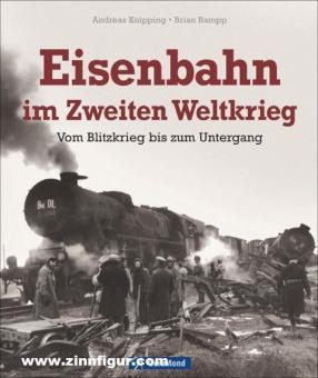 Knipping, Andreas/Rampp, Brian: Eisenbahn im Zweiten Weltkrieg. Vom Blitzkrieg bis zum Untergang