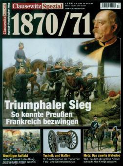 Clausewitz. Das Magazin für Militärgeschichte. Spezial 17: 1870/71. Triumphaler Sieg. So konnten die Preußen Frankreich bezwingen