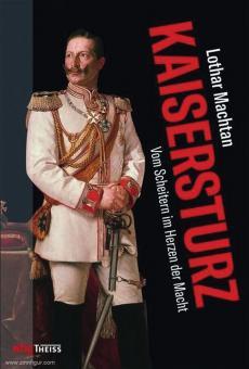 Machtan, Lothar: Kaisersturz. Vom Scheitern im Herzen der Macht 1918