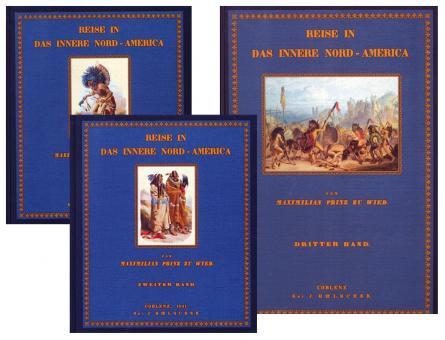 Wied, Maximilian Prinz zu: Reise in das Innere Nord-Amerikas in den Jahren 1832 bis 1834. Bände 1-3 komplett