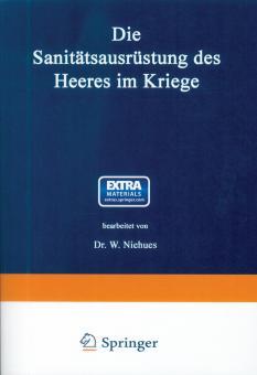 Niehues, W.: Die Sanitätsausrüstung des Heeres im Kriege. Mit Genehmigung des Königl. Preuß. Kriegsministeriums unter Benutzung amtlicher Quellen bearbeitet