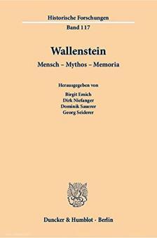 Emich, Birgit/Niefanger, Dirk/Saurer, Dominik (Hrsg. u.a.): Wallenstein. Mensch - Mythos - Memoria