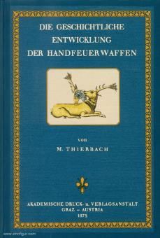 Thierback, Moritz: Die geschichtliche Entwicklung der Handfeuerwaffen, bearbeitet nach den in deutschen Sammlungen noch vorhandenen Originalen