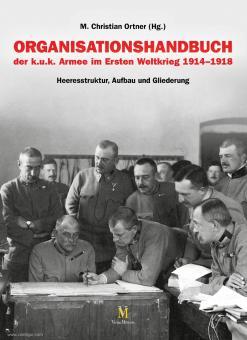 Ortner, M. Christian (Hrsg.): Organisationshandbuch der k.u.k. Armee im Ersten Weltkrieg 1914-1918. Heeresstruktur, Aufbau und Gliederung