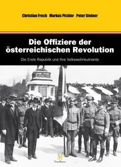 Frech, Christian/Steiner, Peter/Pichler, Markus: Die Offiziere der österreichischen Revolution. Die Erste Republik und ihre Volkswehrleutnante