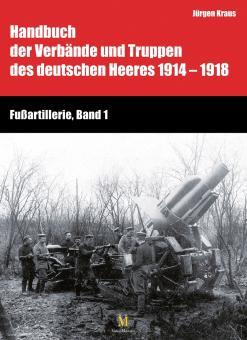 Kraus, Jürgen/Busche, Hartwig: Handbuch der Verbände und Truppen des deutschen Heeres 1914-1918. Fußartillerie. Band 1
