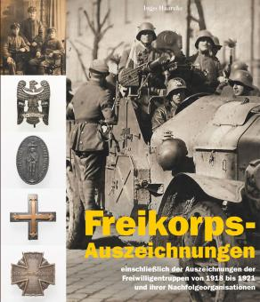 Haarcke, Ingo: Freikorps-Auszeichnungen. Die Auszeichnungen der deutschen Freikorps von 1918 bis 1921 und ihre Nachfolgeorganisationen