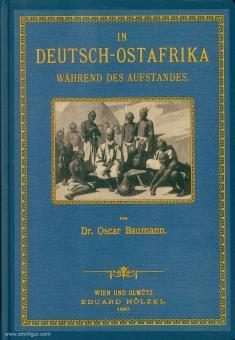 Baumann, Oscar: In Deutsch-Ostafrika während des Aufstandes. Reise der Dr. Hans Meyer'schen Expedition in Usambara