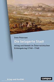 Petersen, Sven: Die belagerte Stadt. Alltag und Gewalt im Österreichischen Erbfolgekrieg (1740-1748)