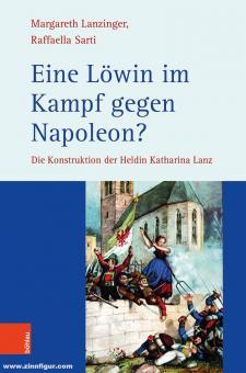 Sarti, Raffaella/Lanzinger, Margareth: Eine Löwin im Kampf gegen Napoleon?. Die Konstruktion der Heldin Katharina Lanz