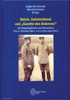 """Schmidt, Jürgen W./Schnitzer, Bernd (Hrsg.): Kaiser, Geheimdienst und """"Gazette des Ardennes"""". Die Kriegstagebücher des Rittmeisters Frotz H. Schnitzer. Band 2: 23.4.1916 - 26.8.1917"""