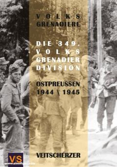 Scherzer, Veit: Volksgrenadiere. Die 349. Volksgrenadier-Division. Ostpreußen 1944/1945