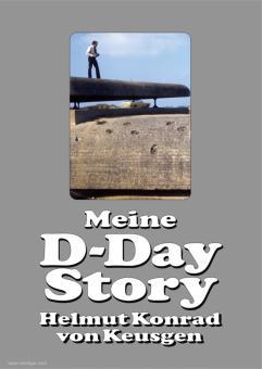 Keusgen, Helmut Konrad von: Meine D-Day Story