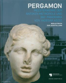 Scholl, Andreas/Schwarzmaier, Agnes (Hrsg.): Pergamon. Meisterwerke der antiken Metropole und 360°-Panorama von Yadegar Asisi. Begleitbuch zur Ausstellung