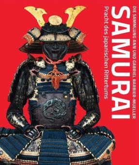 Barbier-Mueller, Gabriel (Hrsg.): Samurai. Pracht des japanischen Rittertums. Die Sammlung Ann und Gabriel Barbier-Mueller