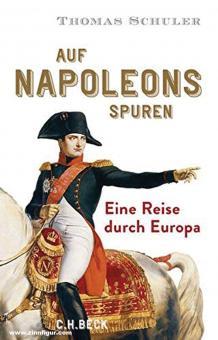 Schuler, Thomas: Auf Napoleons Spuren. Eine Reise durch Europa