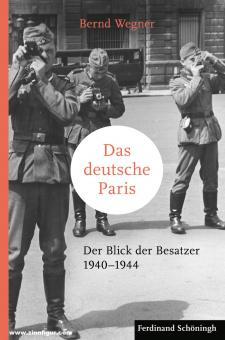 Wegner, Bernd: Das deutsche Paris. Der Blick der Besatzer 1940-1944